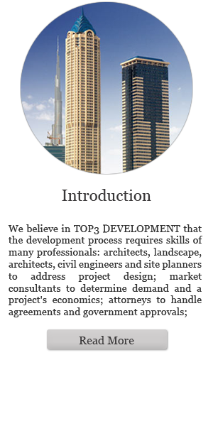 Introduction: We believe in TOP3 DEVELOPMENT that the development process requires skills of many professionals: architects, landscape, architects, civil engineers and site planners to address project design; market consultants to determine demand and a project's economics; attorneys to handle agreements and government approvals; (Read more)